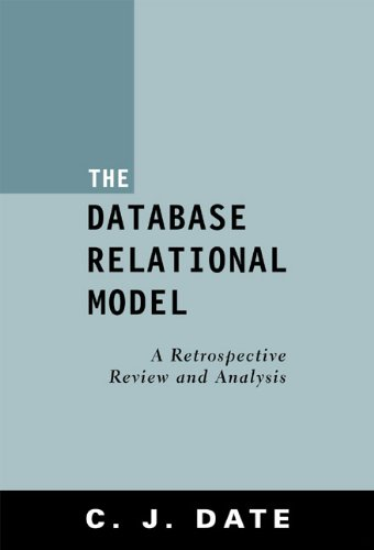 The Database Relational Model: A Retrospective Review and Analysis (C J Date Database)