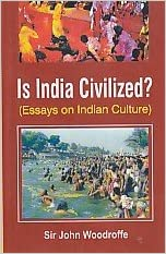 is civilized essays on n culture sir john woodroffe  is civilized essays on n culture