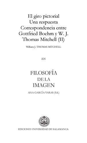 El giro pictorial. Una respuesta. Correspondencia entre Gottfried Boehm y W. J. Thomas Mitchell (II): EN