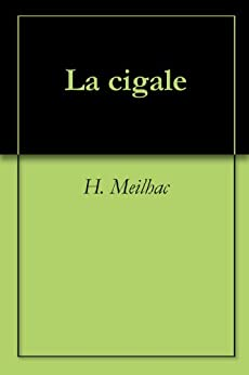 La cigale (French Edition) by [Meilhac, H.]
