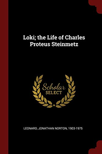Loki; the Life of Charles Proteus Steinmetz