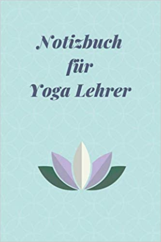 Notizbuch für Yoga Lehrer: Logbuch für Yoga Kurse • Yoga ...