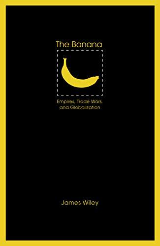 The Banana: Empires, Trade Wars, and Globalization (At Table)