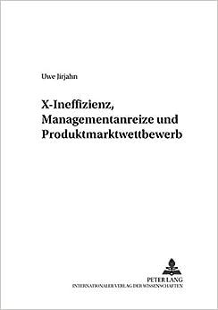 X-Ineffizienz, Managementanreize Und Produktmarktwettbewerb (Allokation Im Marktwirtschaftlichen System)