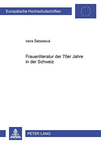 Frauenliteratur der 70er Jahre in der Schweiz (Europäische Hochschulschriften / European University Studies / Publications Universitaires Européennes) (German Edition) (70er-jahre-store)