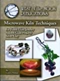 Microwave Kiln Techniques: For Fused Glass Jewelry, Stained Glass Projects and Silver Clay