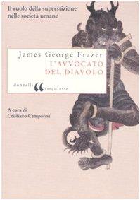 L'avvocato del diavolo. Il ruolo della superstizione nelle società umane Copertina flessibile – 7 giu 2008 James George Frazer C. Camporesi Donzelli 8860362172
