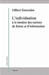 L'individuation à la lumière des notions de forme et d'information par Gilbert Simondon