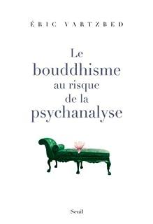 Le bouddhisme au risque de la psychanalyse, Vartzbed, Eric