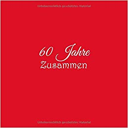 60 Jahre Zusammen Gästebuch 60 Jahre Zusammen Diamantene