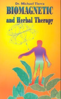 By Michael Tierra - Biomagnetic and Herbal Therapy: 1st (first) Edition