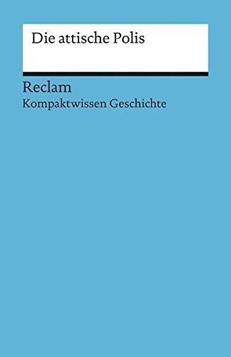 Die attische Polis: (Kompaktwissen Geschichte) (Reclams Universal-Bibliothek)