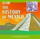 The History of Mexico, Amy Nicole Hunter, 1590840798
