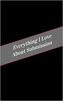 Everything I Love About Submission: A Safe Place For Your Kinky Thoughts