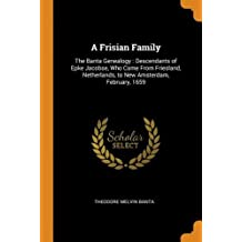 A Frisian Family: The Banta Genealogy : Descendants of Epke Jacobse, Who Came From Friesland, Netherlands, to New Amsterdam, February, 1659