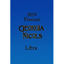 2019 Libra Annual Forecast, by Georgia Nicols (2019 Annual Forecasts Book 7)