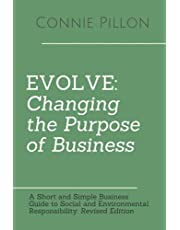 Evolve: Changing the Purpose of Business: A Short and Simple Business Guide to Social and Environmental Responsibility: Revised Edition
