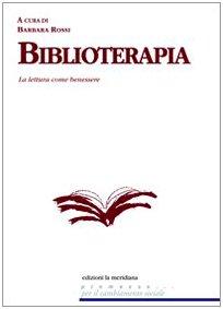 Biblioterapia. La lettura come benessere Barbara Rossi