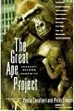 The Great Ape Project : Equality Beyond Humanity, Paola Cavalieri, 0312104731