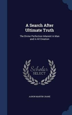 Download A Search After Ultimate Truth : The Divine Perfection Inherent in Man and in All Creation(Hardback) - 2015 Edition pdf epub