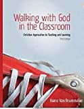 Walking with God in the Classroom: Christian Approaches to Teaching and Learning, Harro Van Brummelem, 1583310983