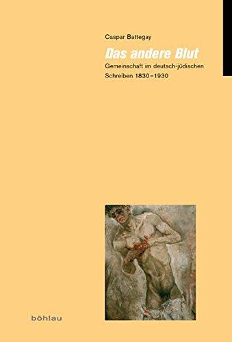 Das andere Blut: Gemeinschaft im deutsch-jüdischen Schreiben 1830-1930 (Jüdische Moderne, Band 12)