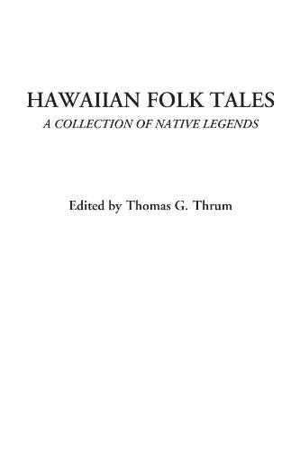 Hawaiian Historical Legends - Hawaiian Folk Tales (A Collection of Native Legends)