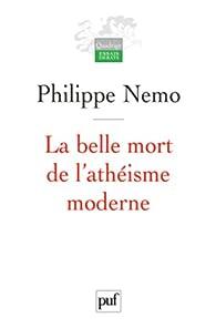 La belle mort de l'athéisme moderne par Philippe Nemo
