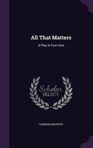 Download All That Matters: A Play in Four Acts ebook