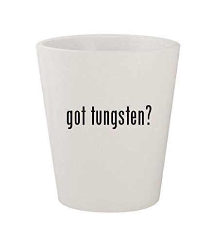 got tungsten? - Ceramic White 1.5oz Shot Glass