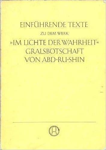 Einfuhrende Texte Zu Dem Werk Im Lichte Der Wahrheit Gralsbotschaft Von Abd Ru Shin German Perfect Paperback