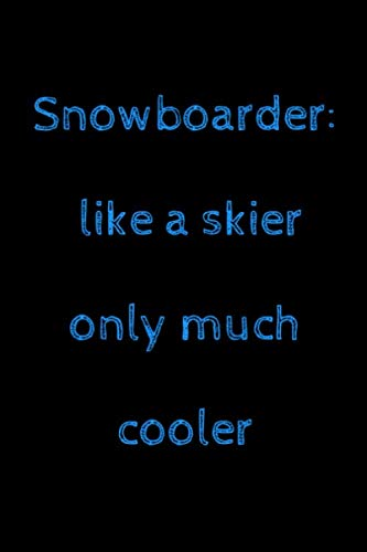 Snowboarder: like a skier only much cooler: novelty snowboarding notebook 6'x9'