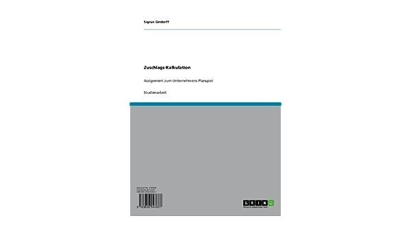 Zuschlags-Kalkulation: Assignment zum Unternehmens-Planspiel (German Edition)