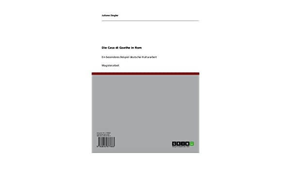 Die Casa di Goethe in Rom: Ein besonderes Beispiel deutscher Kulturarbeit (German Edition)
