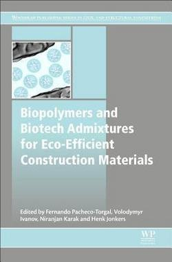 Fernando Pacheco-Torgal: Biopolymers and Biotech Admixtures for Eco-Efficient Construction Materials (Hardcover); 2016 Edition