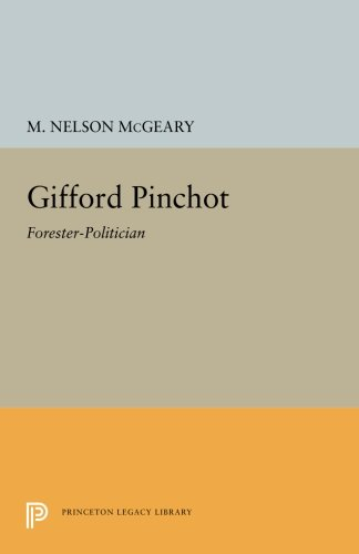 Gifford Pinchot: Forester-Politician (Princeton Legacy Library) (Pinchot Gifford Pennsylvania)
