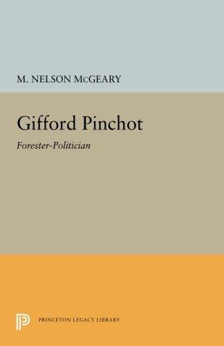 Gifford Pinchot: Forester-Politician (Princeton Legacy Library) (Pennsylvania Gifford Pinchot)