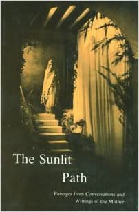 The Sunlit Path: Passages from Conversations and Writings of the Mother