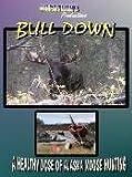 Bull Down Dvd: A Healthy Dose of Alaska Moose Hunting