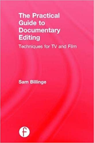 Buy The Practical Guide to Documentary Editing: Techniques