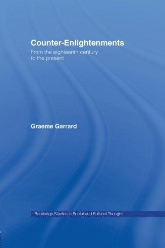 Counter-Enlightenments: From the Eighteenth Century to the Present (Routledge Studies in Social and Political Thought)