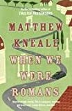 When We Were Romans by Matthew Kneale front cover