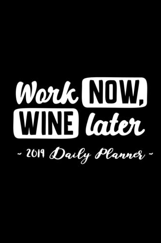2019 Daily Planner - Work Now , Wine Later: 6 x 9 , 12 Month Success Planner , 2019 Calendar , Daily, Weekly and Monthly Personal Planner , Goal Setting Journal , Increase Productivity , 150 pages by Simple Planners and Journals