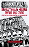 Revolutionary Hebrew, Empire and Crisis : Four Peaks in Hebrew Literature and Jewish Survival, Aberbach, David, 0814706738