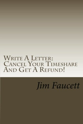 Write A Letter: Cancel Your Timeshare And Get A Refund!: A Step-by-Step Guide To Writing A Cancellation Letter That Works! (Writing A Cancellation Letter For A Contract)
