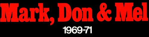 - Mark Don & Mel 1969-71 : Deluxe Edition Iconoclassic Remaster