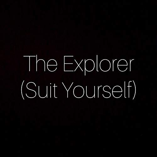 (The Explorer (Suit Yourself))