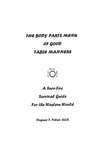 The Body Parts Menu of Good Table Manners: A Sure-Fire Survival Guide for the Western World