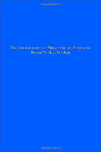 The Archaeology of Midas and the Phrygians: Recent Work At Gordion ebook