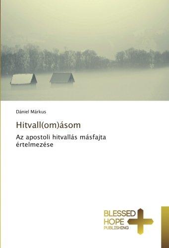 Read Online Hitvall(om)ásom: Az apostoli hitvallás másfajta értelmezése (Hungarian Edition) PDF